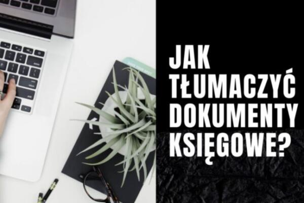Jak tłumaczyć dokumenty księgowe
